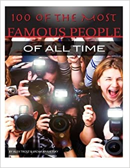 100 Of The Most Famous People Of All Time Alexander Trost Vadim