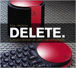 delete a design history of computer vapourware paul atkinson 9780857853479 books. Black Bedroom Furniture Sets. Home Design Ideas