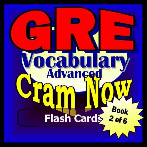GRE Prep Test ADVANCED VOCABULARY Flash Cards--CRAM NOW!--GRE Exam Review Book & Study Guide (GRE Cram Now! 2)
