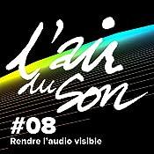 Rendre l'audio visible (L'Air du son 8) | Andréane Meslard, Salomé Kiner