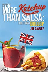 Even More Ketchup than Salsa: The Final Dollop (English Edition)