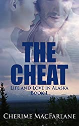 The Cheat (Life and Love in Alaska Book 1)