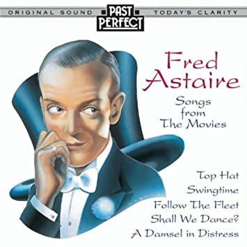 Fred Astaire   Songs From the Movies  Movie Soundtracks  Sound   1930's  Music  1940's Music  Past Perfect Vintage Music  Fred Astaire Expertly From