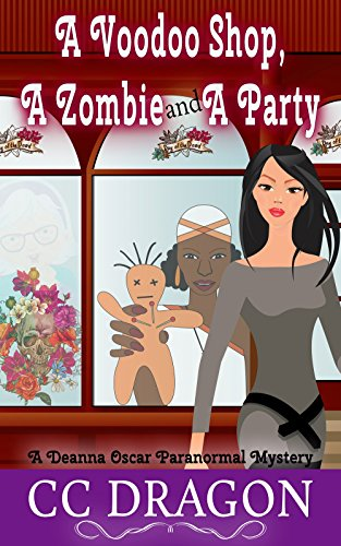 A Voodoo Shop, A Zombie, And A Party (Deanna Oscar Paranormal Mystery Book 4) by [Dragon, CC]