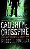Caught in the Crossfire: Written by Russell Findlay, 2012 Edition, Publisher: Birlinn Ltd [Paperback]