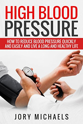 High Blood Pressure: How to reduce blood pressure quickly and easily and live a long and healthy life (High Blood Pressure Cookbook compare prices)
