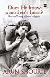 img - for Does He know a mother's heart? How suffering refutes religion book / textbook / text book