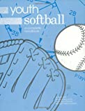 Youth Softball : A Complete Handbook, Jill Elliott, 1884125468