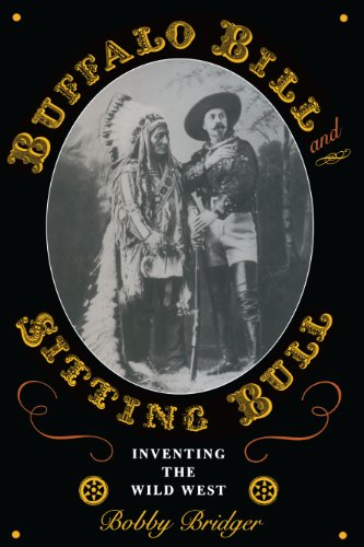 Buffalo Bill and Sitting Bull: Inventing the Wild West (M K BROWN RANGE LIFE ()