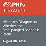 Historians Disagree on Whether 'the Star-Spangled Banner' Is Racist | Christopher Woolf