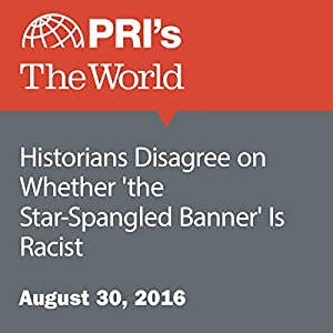 Historians Disagree on Whether 'the Star-Spangled Banner' Is Racist