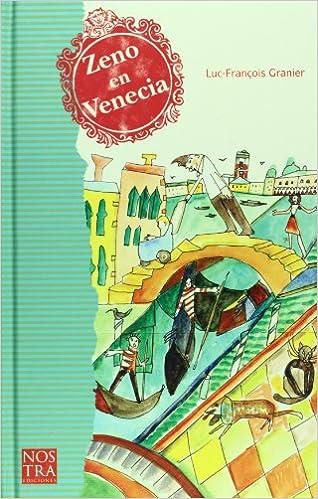 Zeno en Venecia (Spanish Edition): Granier Luc-Francois, pintor, viajero y escritor nomada, surca Europa y America pintando los retratos de aquellos que ...