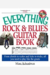 The Everything Rock & Blues Guitar Book: From Chords to Scales and Licks to Tricks, All You Need to Play Like the Greats Paperback