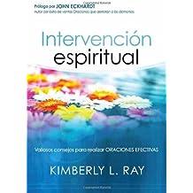 Intervención espiritual: Valiosos consejos para realizar oraciones efectivas (Spanish Edition)