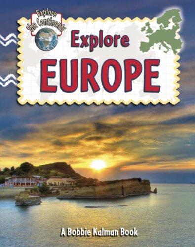 Explore Europe (Explore The Continents)