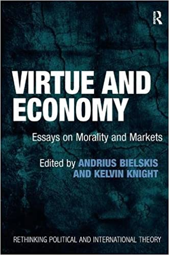 virtue and economy essays on morality and markets rethinking  virtue and economy essays on morality and markets rethinking political and international theory 1st edition