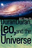 Duran Duran, Leo, and the Universe, Jill E, Jill Stacy,, 0615605524