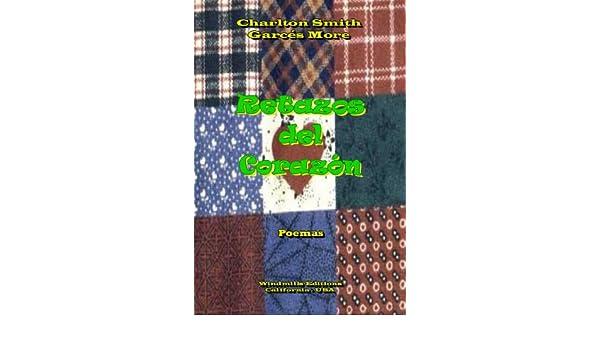 Amazon.com: Retazos del Corazón (Spanish Edition) eBook: Charlton Smith Garcés More: Kindle Store