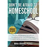 Don't Be Afraid to Homeschool: The top 10 greatest benefits of homeschooling that will set your children up for a lifetime of success
