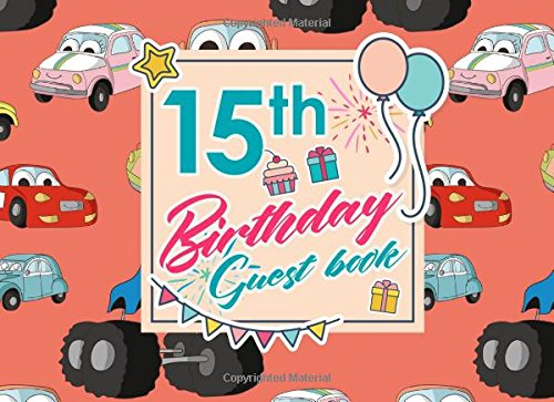 15th Birthday Guest Book: Blank Guest Book Birthday, Guest Sign In Book Blank, Guest Book For Birthday Party, Party Guest Book, Cute Cars & Trucks Cover (Volume 98) pdf epub