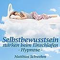 Selbstbewusstsein stärken beim Einschlafen: Hypnose Hörbuch von Matthias Schwehm Gesprochen von: Matthias Schwehm