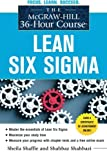 The McGraw-Hill 36-Hour Course: Lean Six Sigma (McGraw-Hill 36-Hour Courses)