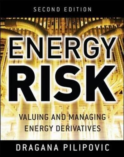 Energy Risk: Valuing and Managing Energy Derivatives by Dragana Pilipovic