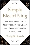 simply electrifying the technology that transformed the world from benjamin franklin to elon musk