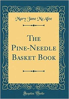 The Pine-Needle Basket Book (Classic Reprint)