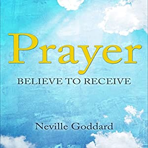 Prayer: Believe to Receive Audiobook