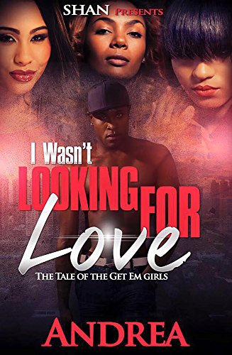 I Wasn't Looking For Love: The Tale of the Get Em Girls