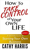 How To Take Control of Your Own Life (A Self-Help Guide to Starting Your Own Business Book 2)