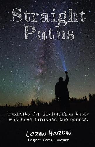Straight Paths  Insights For Living From Those Who Have Finished The Course