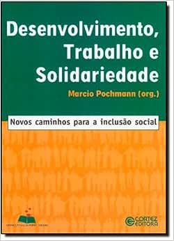 Desenvolvimento, Trabalho e Solidariedade. Novos Caminhos