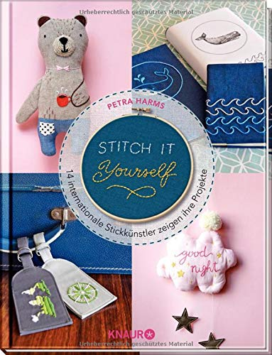 Stitch it yourself!: 14 internationale Stickkünstler zeigen ihre Projekte
