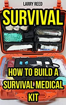 Survival: How To Build A Survival Medical Kit by [Reed, Larry]