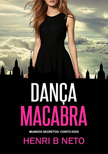 Dança Macabra: Um conto de Terra das Sombras (Mundos Secretos Livro 2) (Portuguese Edition) by [B. Neto, Henri]