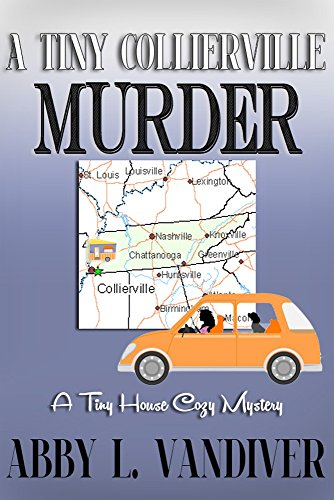 A Tiny Collierville Murder (A Tiny House Cozy Mystery Book 1) by [Vandiver, Abby L.]