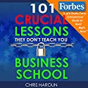 101 Crucial Lessons They Don't Teach You in Business School Audiobook by Chris Haroun Narrated by Chris Haroun