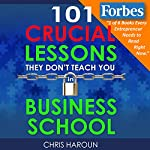 101 Crucial Lessons They Don't Teach You in Business School | Chris Haroun
