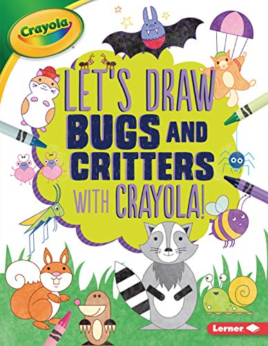 Let's Draw Bugs and Critters with Crayola ® ! (Let's Draw with Crayola ® !)