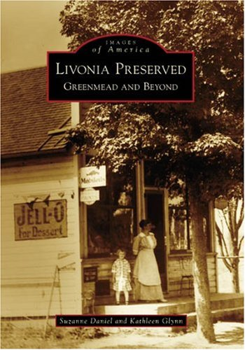 Livonia  Preserved:  Greenmead  and  Beyond   (MI)  (Images  of  America) (City Livonia)