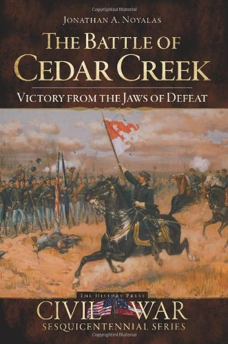 The Battle of Cedar Creek: Victory from the Jaws of Defeat (Civil War Series)