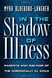 img - for In the Shadow of Illness: Parents and Siblings of the Chronically Ill Child by Myra Bluebond-Langner (2000-06-19) book / textbook / text book