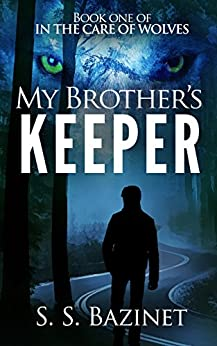 IN THE CARE OF WOLVES: My Brother's Keeper (Book 1) by [Bazinet, S. S.]