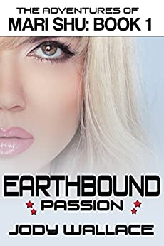 Earthbound Passion: An Interactive Science Fiction Romance Spoof (Adventures of Mari Shu Book 1) by [Wallace, Jody]