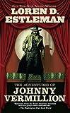 The Adventures of Johnny Vermillion, Loren D. Estleman, 0765348128