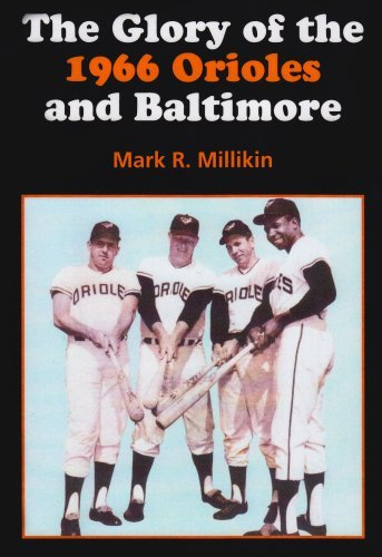 - By Mark Millikin The Glory of the 1966 Orioles and Baltimore (1st First Edition) [Paperback]