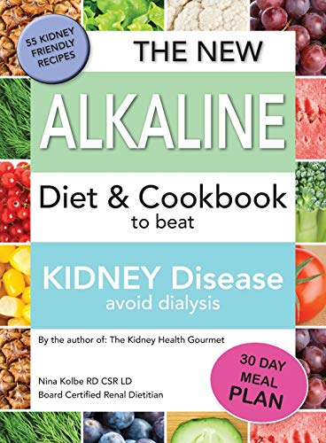 The New Alkaline Diet To Beat Kidney Disease: Avoid Dialysis (Best Gout Diet Cookbook)
