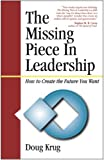 The Missing Piece In Leadership by Doug Krug (2011-09-23)